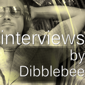 Interviews by Dibblebee